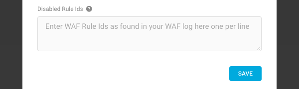 If you're running into issues you can also disable a WAF rule if needed.